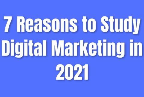 7 Reasons to Study Digital Marketing in 2021