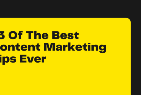 13 Of The Best Content Marketing Tips Ever