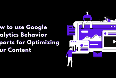 How to use Google Analytics Behavior Reports for Optimizing Your Content