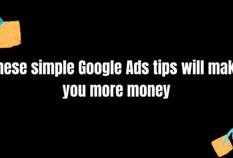 These simple Google Ads tips will make you more money