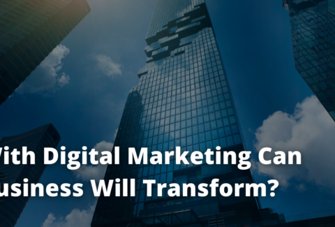 With Digital Marketing Can Business Will Transform?